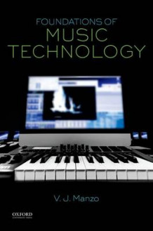 Foundations of Music Technology av Assistant Professor of Music Technology and Perception V J Manzo (Heftet)