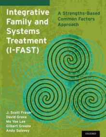 Integrative Family and Systems Treatment (I-FAST) av J. Scott Fraser, David Grove, Mo Yee Lee, Gilbert J. Greene og Andy Solovey (Heftet)