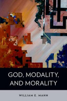 God, Modality, and Morality av William E. Mann (Innbundet)