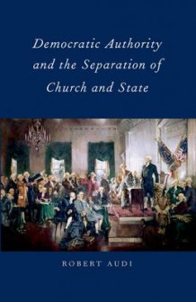 Democratic Authority and the Separation of Church and State av Robert Audi (Heftet)