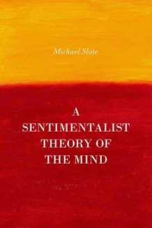 A Sentimentalist Theory of the Mind av Michael Slote (Innbundet)