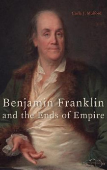 Benjamin Franklin and the Ends of Empire av Carla Mulford (Innbundet)