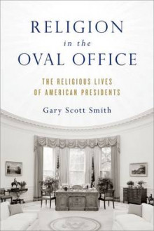 Religion in the Oval Office av Gary Scott Smith (Innbundet)