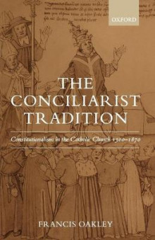 The Conciliarist Tradition av Francis Oakley (Heftet)