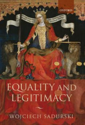 Equality and Legitimacy av Wojciech Sadurski (Innbundet)