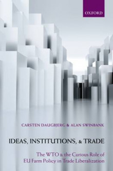 Ideas, Institutions, and Trade av Carsten Daugbjerg og Alan Swinbank (Innbundet)
