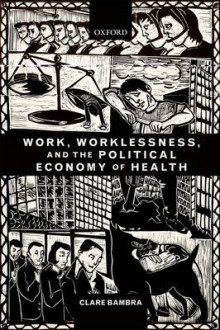 Work, Worklessness, and the Political Economy of Health av Clare Bambra (Heftet)