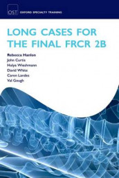 Long Cases for the Final FRCR 2B av John Curtis, Val Gough, Rebecca Hanlon, Caren Landes, David White og Hulya Wieshmann (Heftet)