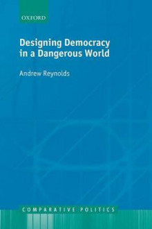 Designing Democracy in a Dangerous World av Andrew Reynolds (Heftet)