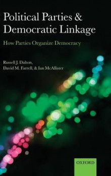 Political Parties and Democratic Linkage av Russell J. Dalton, David M. Farrell og Ian McAllister (Innbundet)