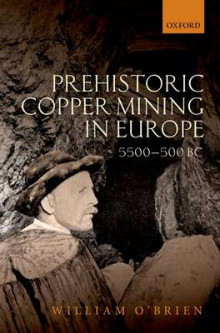 Prehistoric Copper Mining in Europe av William O'Brien (Innbundet)
