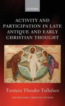 Activity and Participation in Late Antique and Early Christian Thought av Torstein Theodor Tollefsen (Innbundet)