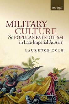 Military Culture and Popular Patriotism in Late Imperial Austria av Laurence A. Cole (Innbundet)