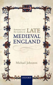 Romance and the Gentry in Late Medieval England av Michael Johnston (Innbundet)