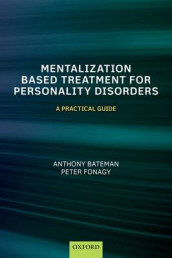 Mentalization-Based Treatment for Personality Disorders av Anthony Bateman og Peter Fonagy (Heftet)