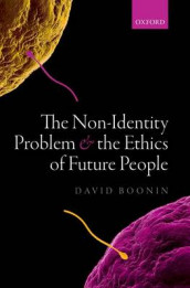 The Non-Identity Problem and the Ethics of Future People av David Boonin (Innbundet)
