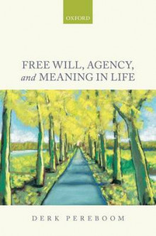 Free Will, Agency, and Meaning in Life av Derk Pereboom (Innbundet)