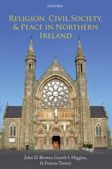 Religion, Civil Society, and Peace in Northern Ireland av John D. Brewer, Gareth I. Higgins og Francis Teeney (Innbundet)