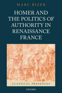Homer and the Politics of Authority in Renaissance France av Marc Bizer (Innbundet)