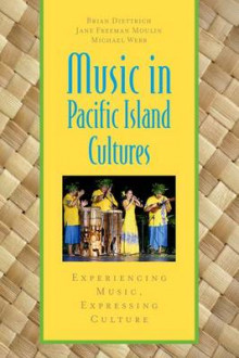 Music in Pacific Island Cultures av Brian Diettrich, Jane Freeman Moulin og Michael Webb (Heftet)