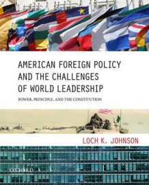 American Foreign Policy and the Challenges of World Leadership av Professor Loch K Johnson (Heftet)