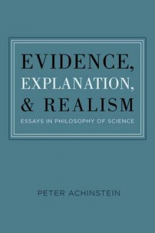 Evidence, Explanation, and Realism av Peter Achinstein (Innbundet)