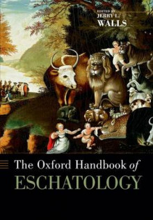 The Oxford Handbook of Eschatology av Jerry L. Walls (Heftet)