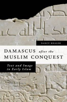 Damascus after the Muslim Conquest av Nancy Khalek (Innbundet)
