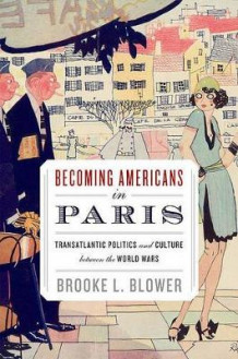 Becoming Americans in Paris av Brooke L. Blower (Innbundet)