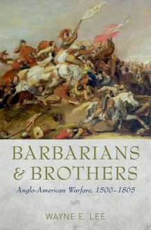 Barbarians and Brothers av Wayne E. Lee (Innbundet)