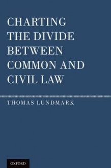 Charting the Divide Between Common and Civil Law av Thomas Lundmark (Innbundet)