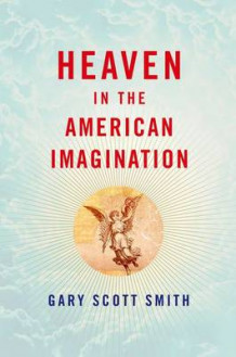 Heaven in the American Imagination av Gary Scott Smith (Innbundet)