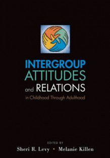 Intergroup Attitudes and Relations in Childhood Through Adulthood (Heftet)