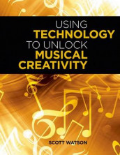 Using Technology to Unlock Musical Creativity av Scott Watson (Heftet)