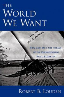 The World We Want av Robert B. Louden (Heftet)