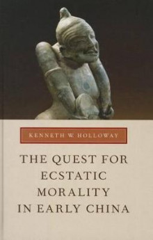 The Quest for Ecstatic Morality in Early China av Kenneth W. Holloway (Innbundet)