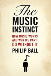 Music Instinct av Philip Ball (Innbundet)