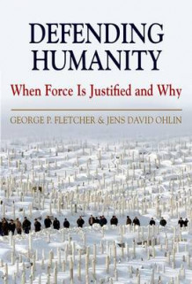 Defending Humanity av George Philip Fletcher og Jens David Ohlin (Heftet)