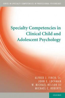 Specialty Competencies in Clinical Child and Adolescent Psychology av Alfred J. Finch, John E. Lochman, W. Michael Nelson og Michael C. Roberts (Heftet)