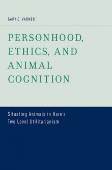 Personhood, Ethics, and Animal Cognition av Gary E. Varner (Innbundet)