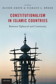 Constitutionalism in Islamic Countries: Between Upheaval and Continuity av Rainer Grote og Tilmann J. Roder (Innbundet)