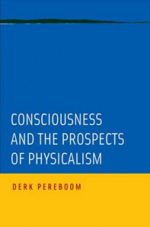 Consciousness and the Prospects of Physicalism av Derk Pereboom (Innbundet)