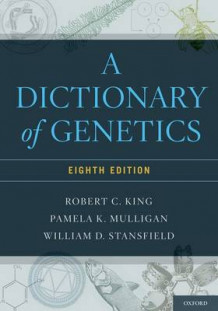A Dictionary of Genetics av Robert C. King, Pamela K. Mulligan og William Stansfield (Heftet)