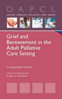 Grief and Bereavement in the Adult Palliative Care Setting av E. Alessandra Strada (Heftet)