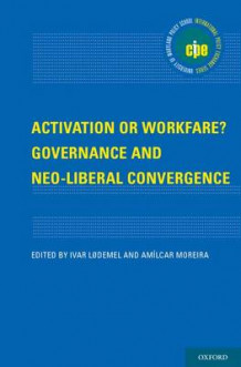 Activation or Workfare? Governance and the Neo-Liberal Convergence (Innbundet)