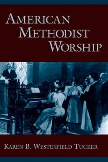 American Methodist Worship av Karen B.Westerfield Tucker (Heftet)
