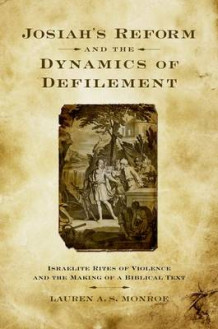 Josiah's Reform and the Dynamics of Defilement av Lauren A. S. Monroe (Innbundet)