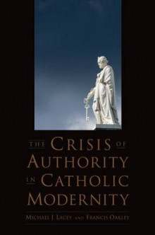 The Crisis of Authority in Catholic Modernity av Michael James Lacey og Francis Oakley (Heftet)