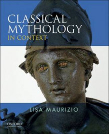 Classical Mythology in Context av Associate Professor of Classical and Medieval Studies Lisa Maurizio (Heftet)