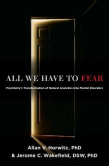 All We Have to Fear av Allan V. Horwitz og Jerome C. Wakefield (Innbundet)